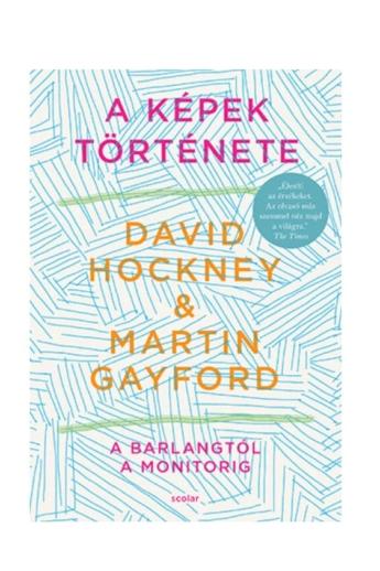 David Hockney - Martin Gayford: A képek története - A barlangtól a monitorig