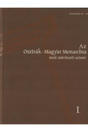 Az Osztrák-Magyar Monarchia, mint művészeti színtér I-II. (Mucsarnok.hu/03-04)