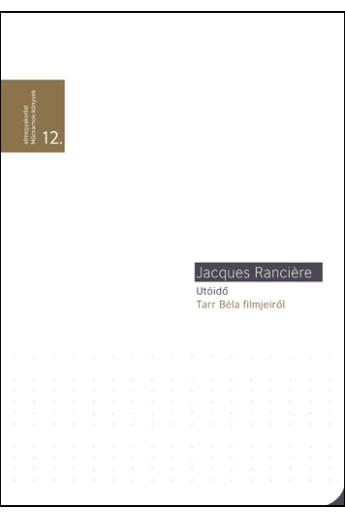 Jacques Rancière: Utóidő Tarr Béla filmjeiről