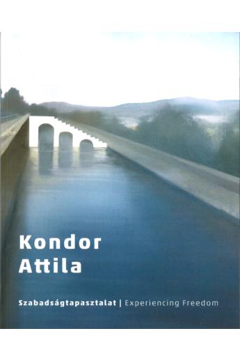 Kondor Attila - Szabadságtapasztalat