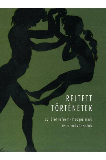 Rejtett történetek: az életreform-mozgalmak és a művészetek (Mucsarnok.hu/05)