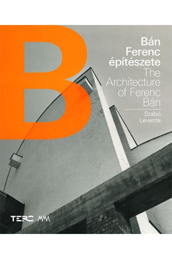 Szabó Levente: Bán Ferenc építészete / The Architecture of Ferenc Bán