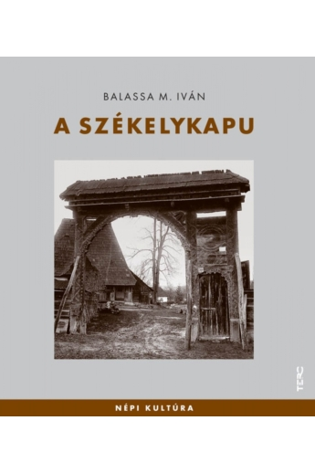 Balassa M. Iván: A székelykapu (Népi kultúra)