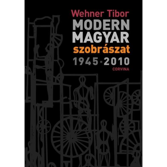 MODERN MAGYAR SZOBRÁSZAT 1945-2010