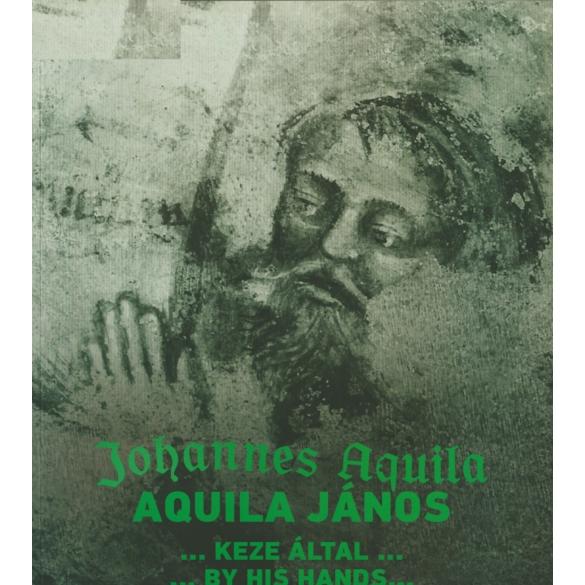 Aquila János…keze által…