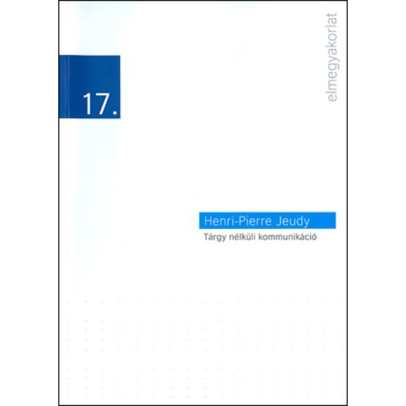 Henri-Pierre Jeudy: Tárgy nélküli kommunikáció