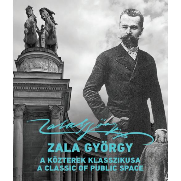 Zala György (1858 – 1937) – A közterek klasszikusa