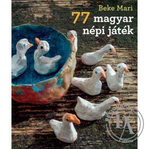 BEKE MARI: 77 magyar népi játék