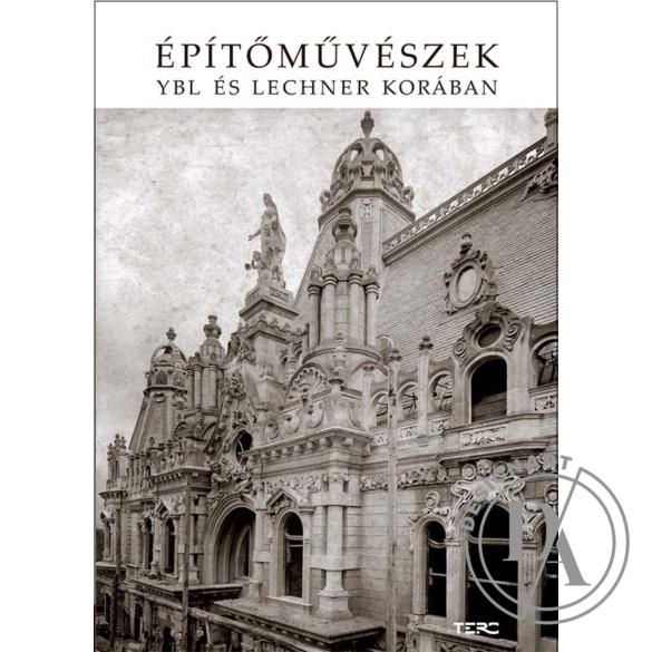 Riozsnyai József (szerk.): Építőművészek Ybl és Lechner korában